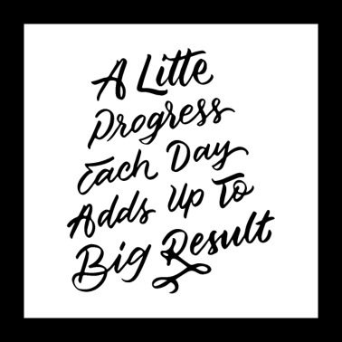 A Little Progress Each Day Adds Up To Big Results - Poster 60x60 cm
