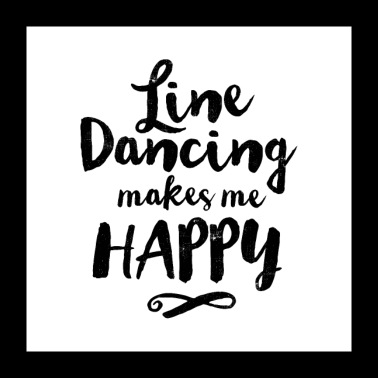 LINE DANCING MAKES ME HAPPY - Poster 24 x 24 (60x60 cm)