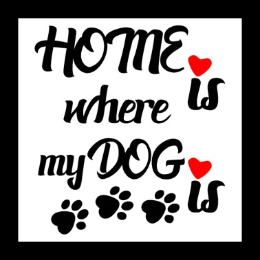 Home is where my dog is - Poster 24 x 24 (60x60 cm)