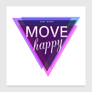 dont worry move happy - Poster 24 x 24 (60x60 cm)