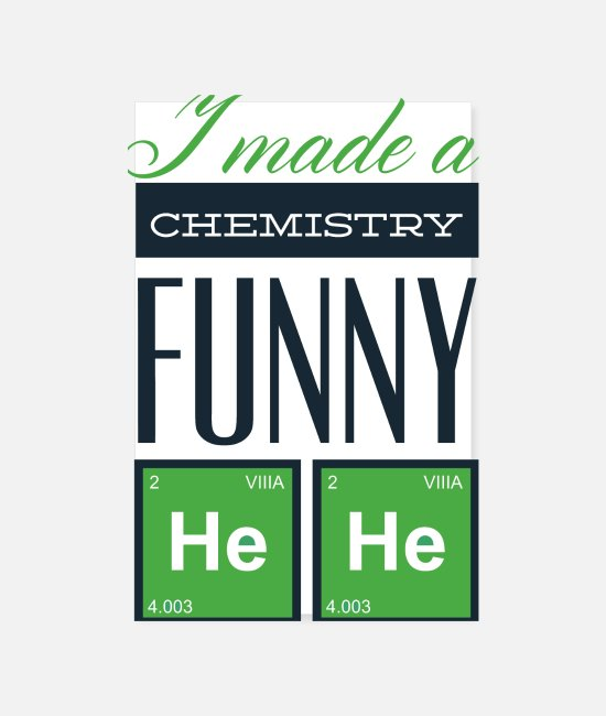 Periodic Table Posters - I made a chemistry funny hehe - Chemistry Periodic - Posters white