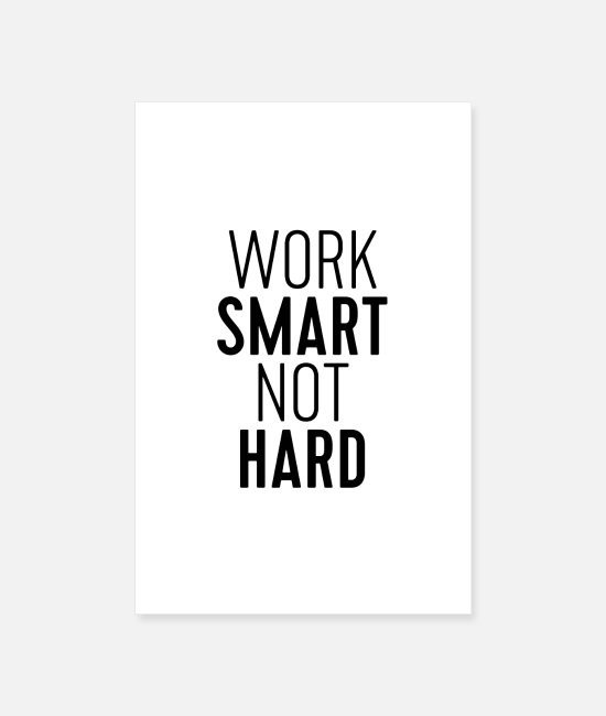 Arbeit Poster - Work Smart Not Hard - Poster Weiß