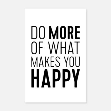 Schwarz Do More of What Makes You Happy - Poster