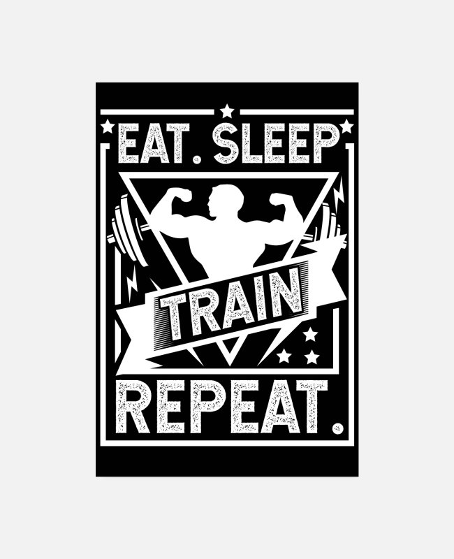 Bodybuilder Posters - Eet Sleep Train Repeat Poster - Posters wit