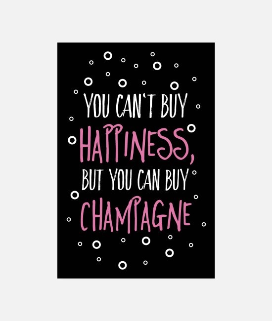 Glück Poster - Can't buy happiness, but champagne - Poster Weiß