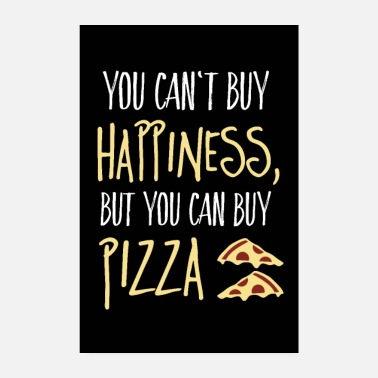 Pizza Can't buy happiness, but pizza - Poster