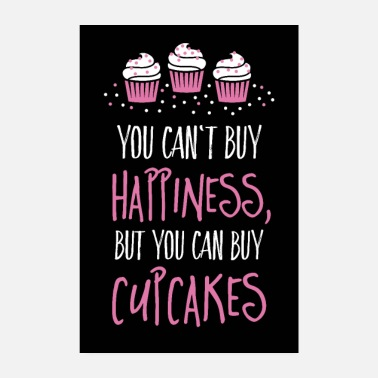 But You Can Buy Cupcakes Can't buy happiness, but cupcakes - Poster