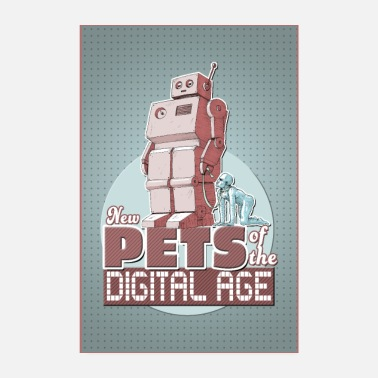 New Pets of the Digital Age - Poster 8 x 12