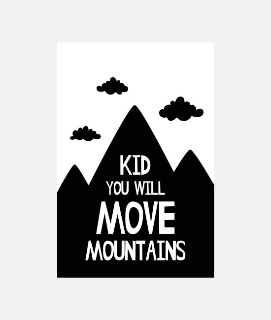 Typografie Poster - Kid You Will Move Mountains - Poster Weiß