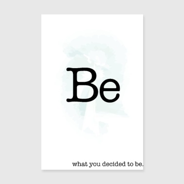 Be what you decided to be - Poster 20 x 30 cm