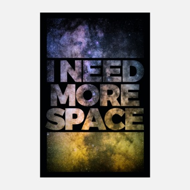 Astronomy I need more space poster - Poster