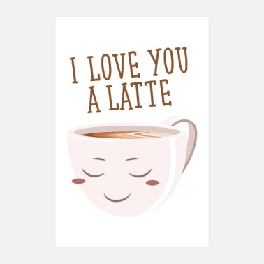 Love You I Love You A Latte - Poster