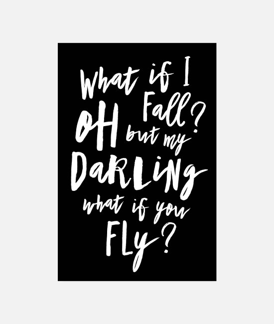 Optimist Poster - What if I fall? Oh but my Darling what of you fly? - Poster Weiß