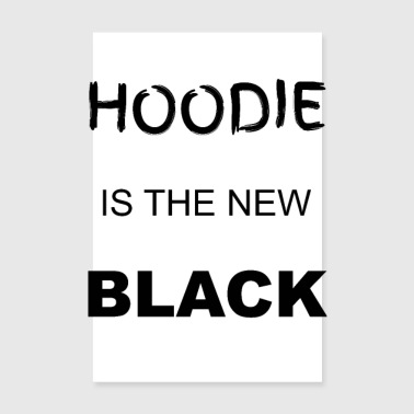 Hoodie is the new black - Poster 8 x 12