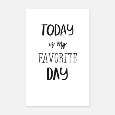 Schöne Today is my favorite day! - Poster