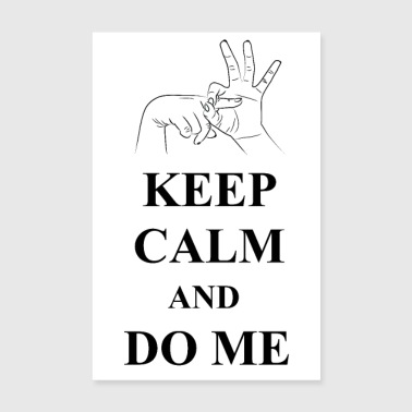 Keep Calm and Do Me - Poster 20x30 cm
