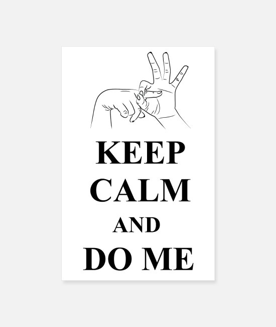 Nimm Mich Poster - Keep Calm and Do Me - Poster Weiß