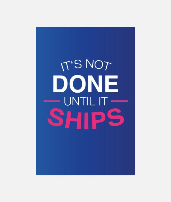 Office Posters - Its not done until it ships - motivation - Posters white