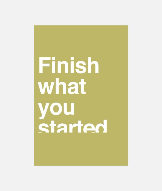 Office Posters - Finish what you started - motivation - Posters white
