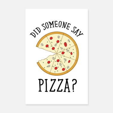 Sayings Did someone say Say Pizza - Poster 8 x 12