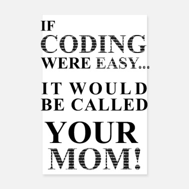 Code IF Coding Were Easy ... It Would Be Calles Your Mom! - Poster 8 x 12