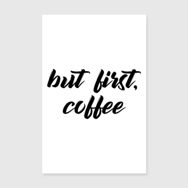 but first, coffee - Poster 8 x 12