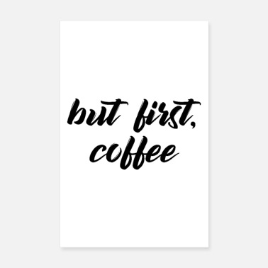 First but first, coffee - Poster 8 x 12
