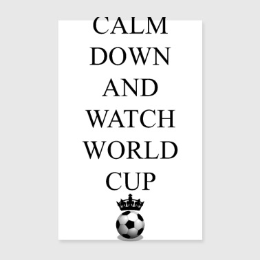 Down calm down watch world cup Football World Cup come down - Poster 8 x 12