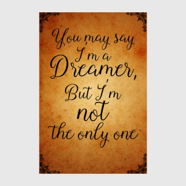 you may say Im a dreamer - Poster 20x30 cm