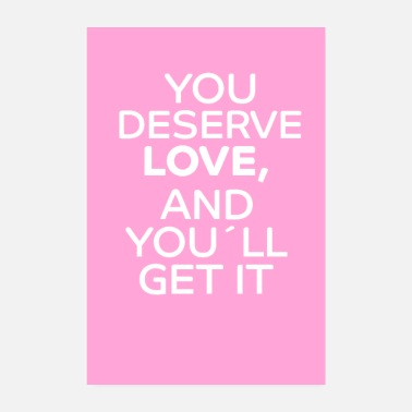 Love You you deserve love - Poster 8 x 12