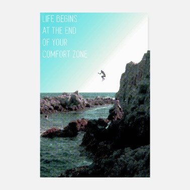 LIFE BEGINS AT THE END OF YOUR COMFORT ZONE - Poster