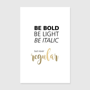 Bold be bold be light be regular, typography poster - Poster 8 x 12