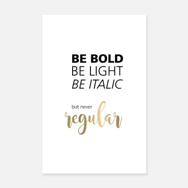 Bold be bold be light be regular, Typografie-Poster - Poster