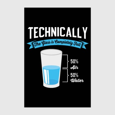 Technically the glass is completely full - Poster 8 x 12