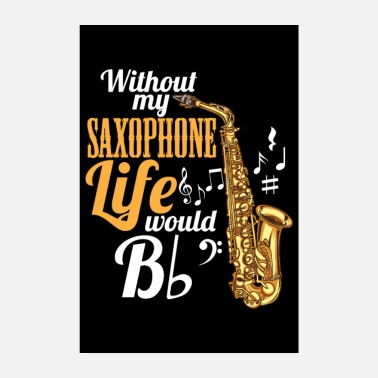 Saxophon Without My Saxophone Life Would Be (Flat) - Poster