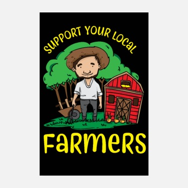 Farmer Support Your Local Farmers - Poster 8 x 12