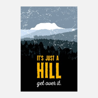 Motivational It's just a hill. Get over it. Motivation. Poster. - Poster