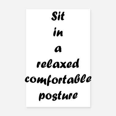 Haltung Sit in a relaxed comfortable posture - Poster