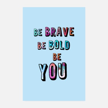 Bold Be Brave Be Bold Be You - Poster