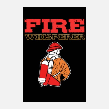 Responders Fire Whisperer Firefighter Captain Firemen Chief - Poster