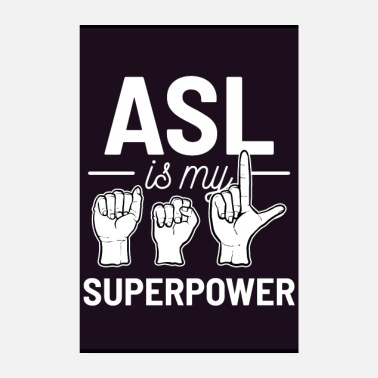 Deaf ASL Is My Superpower American Sign Language Gift - Poster