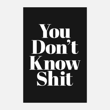 Don't Know Shit Funny Quote Poster - Poster