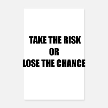 Take TAKE THE CHANCE OR LOSE THE CHANCE - Poster 20x30 cm