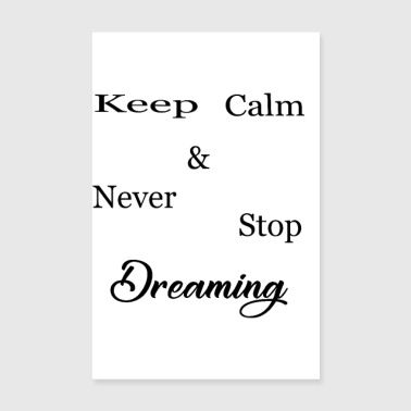Keep Calm Never Stop Dreaming - Poster 20x30 cm