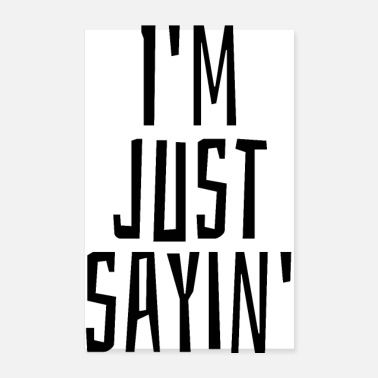 Just I'm just sayin - Poster
