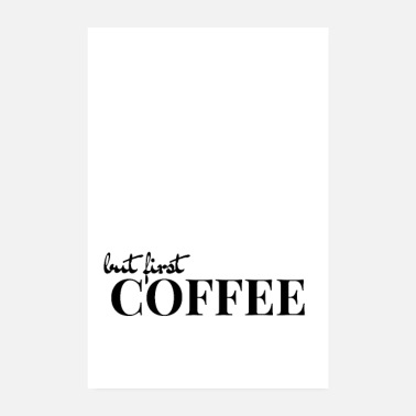 Coffee but first Coffee - Perfect for offices - Poster