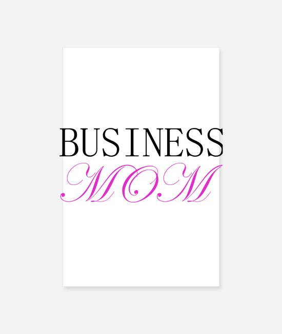 Self Employed Posters - Business Mom - Posters white