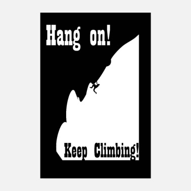 Climb Hang on! Keep Climbing! climbing design - Poster