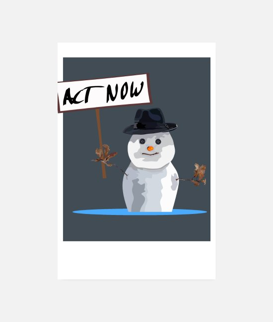 Schneemann Poster - Act Now the ice is melting - Poster Weiß
