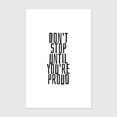 Proud Do not stop until you're proud - Poster 8 x 12